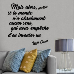 Citation Lewis Caroll : Mais alors, dit Alice, si le monde ...