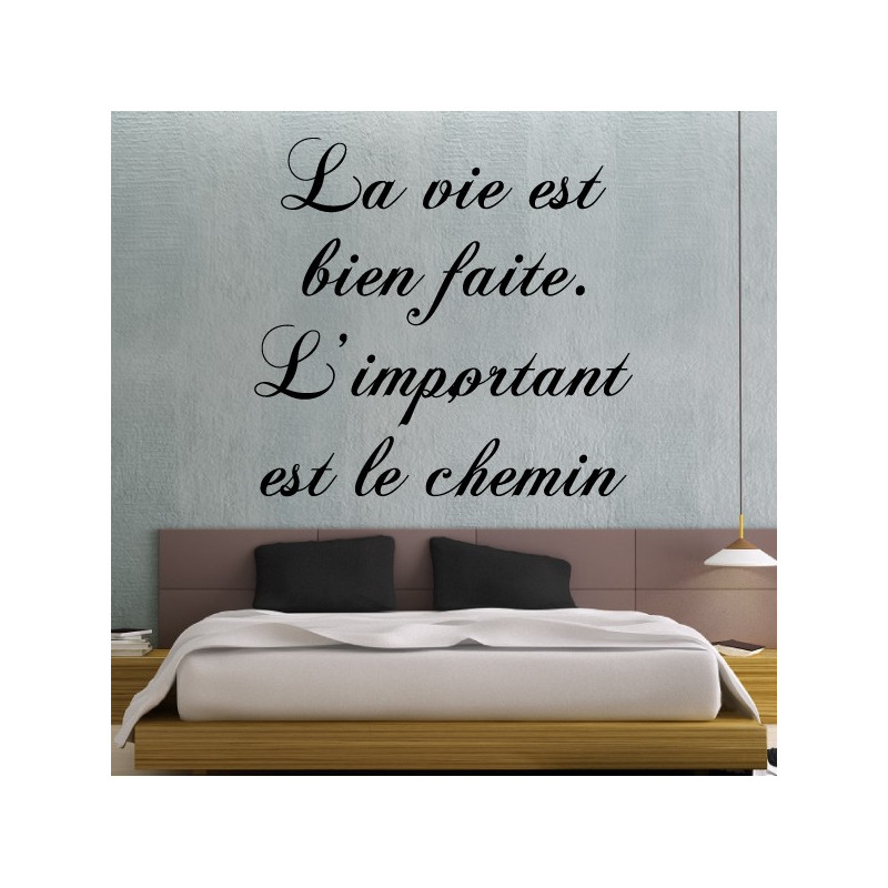 sticker citation la vie est bien faite l 39 important c 39 est le chemin. Black Bedroom Furniture Sets. Home Design Ideas