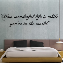 "Sticker Texte Citation ""How wonderful life is while you're in the world."""