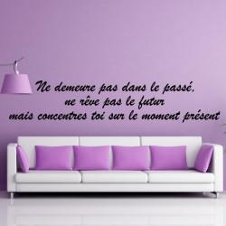 Citation : Ne demeure pas dans le passé, ne rêve pas le futur ...