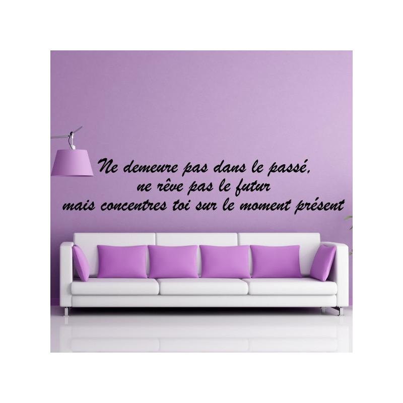 """Citation """"Ne demeure pas dans le passé, ne rêve pas le futur ..."""""""