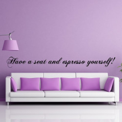 """Sticker Texte """"Have a seat and espresso yourself !"""""""