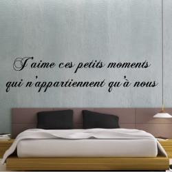 """Sticker Texte Lettrage """"J'aime ces petits moments qui n'appartiennent qu'à nous"""""""
